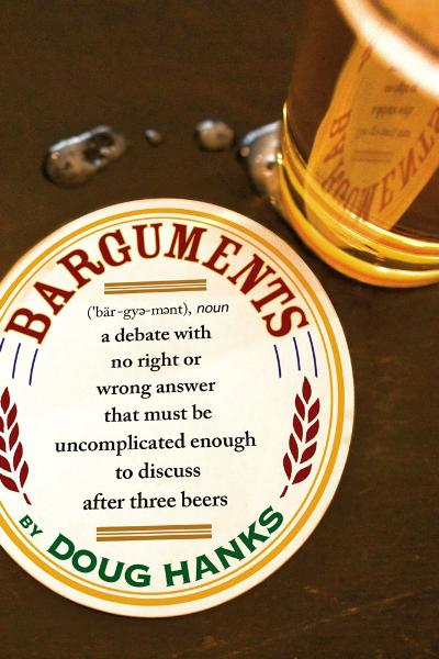 Barguments By: Doug Hanks