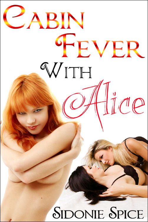 Cabin Fever with Alice (Brazen Babysitters #3) By: Sidonie Spice