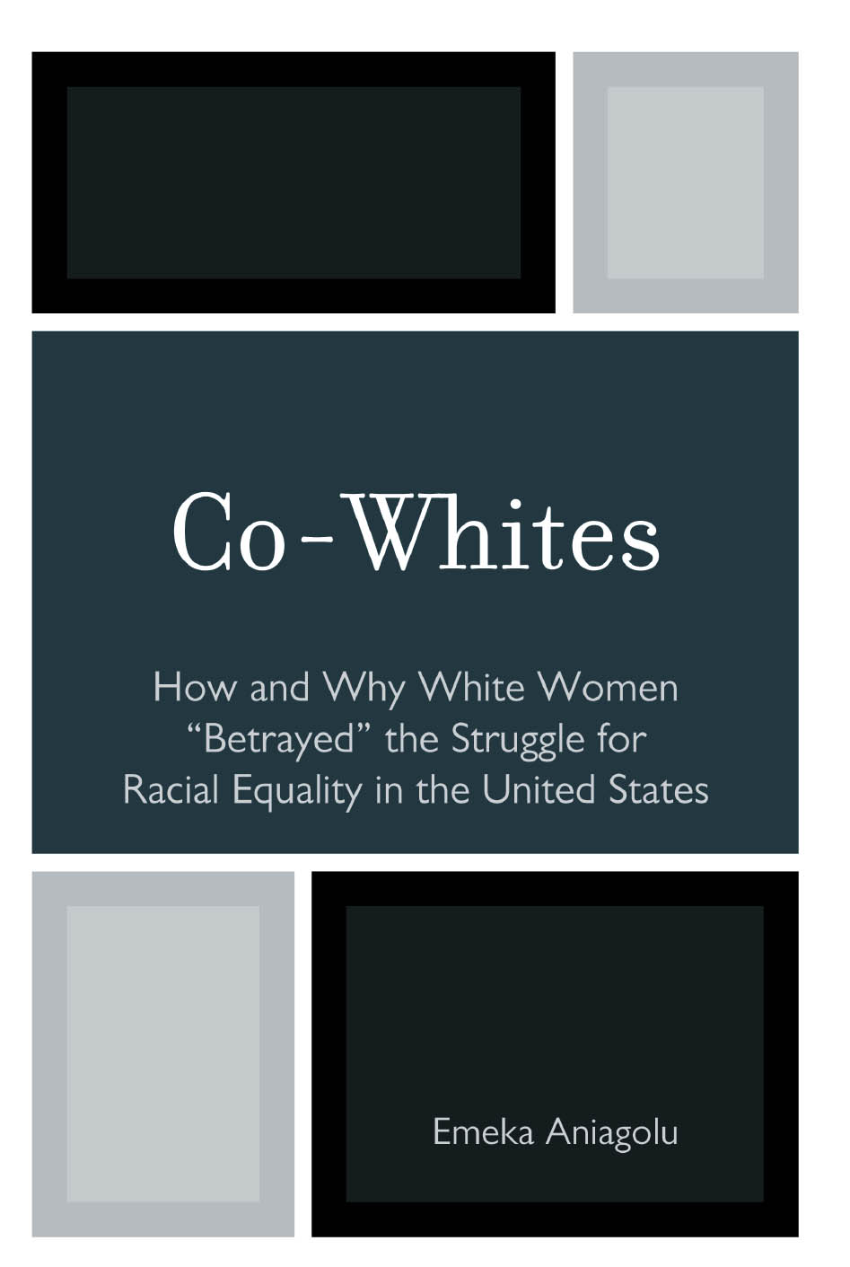 Co-Whites How and Why White Women 'Betrayed' the Struggle for Racial Equality in the United States