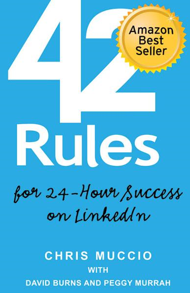 42 Rules for 24-Hour Success on LinkedIn      By: Chris Muccio, David Burns and Peggy Murrah