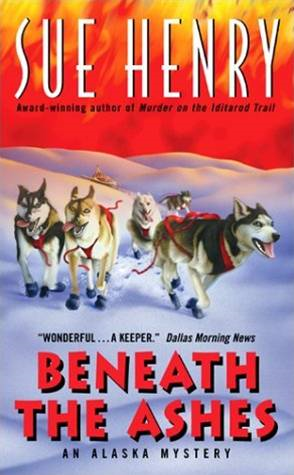 Beneath the Ashes: An Alaska Mystery By: Sue Henry