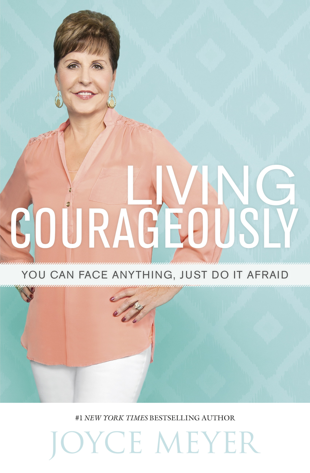 Living Courageously You Can Face Anything,  Just Do It Afraid
