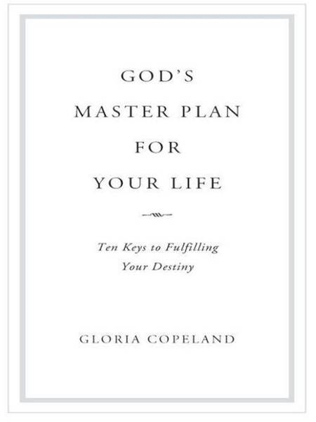 God's Master Plan for Your Life: Ten Keys to Fulfulling Your Destiny By: Gloria Copeland