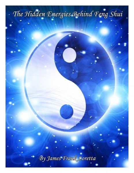 The Hidden Energies Behind Feng Shui By: James Frank Loretta