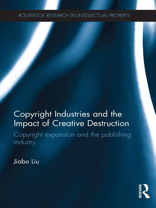 Copyright Industries and the Impact of Creative Destruction: Copyright Expansion and the Publishing Industry
