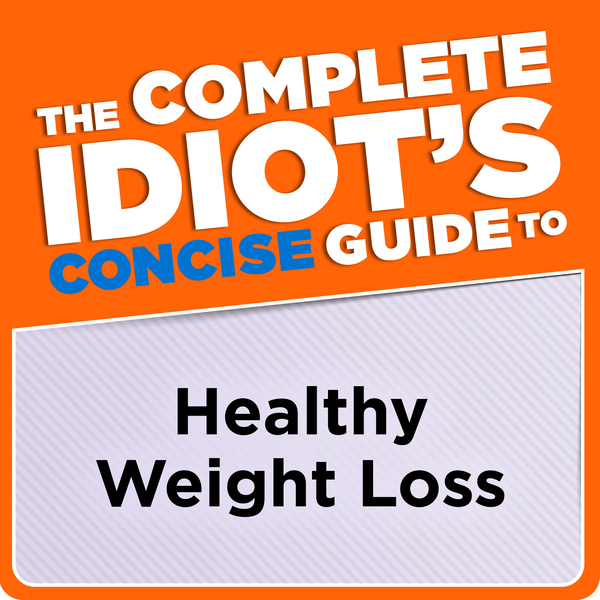 The Complete Idiot's Concise Guide to Healthy Weight Loss By: Sandy G. S. D. N. D. S. Couvillon, M.S., L.D.N., R.D.,  M.S., R.