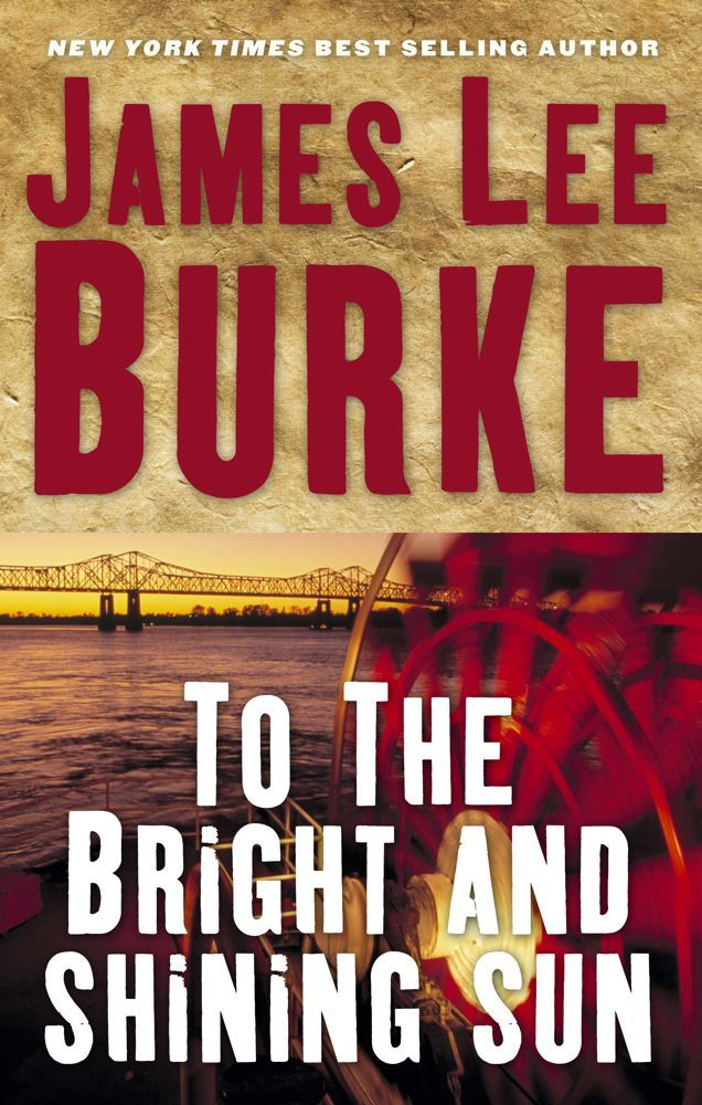 To the Bright and Shining Sun By: James Lee Burke