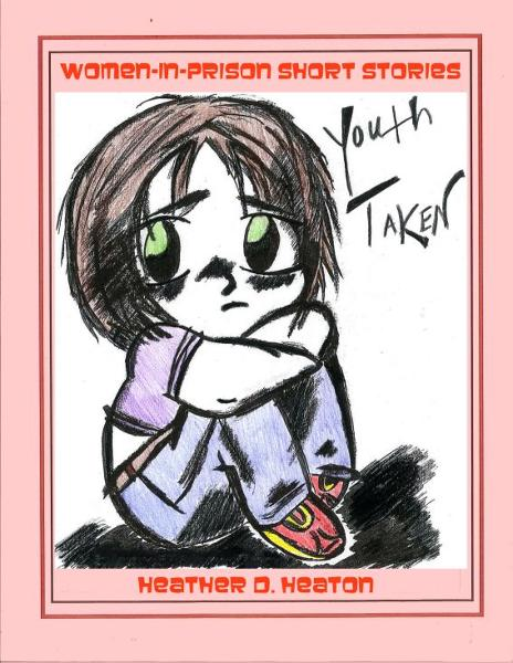 Women-in-Prison Short Stories: Youth Taken By: Heather Heaton