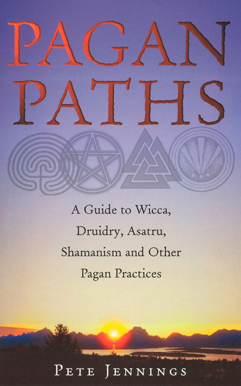 Pagan Paths A Guide to Wicca, Druidry, Asatru Shamanism and Other Pagan Practices