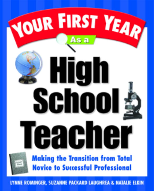 Your First Year As a High School Teacher By: Lynne Marie Rominger,Suzanne Packard Laughrea