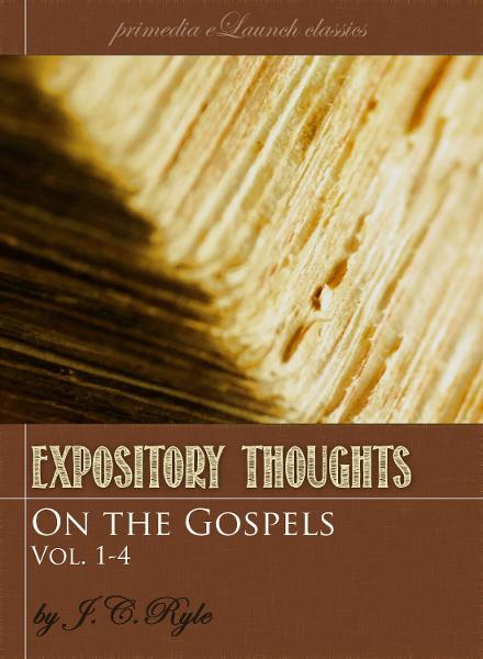 Expository Thoughts on the Gospels: Volume 1-4