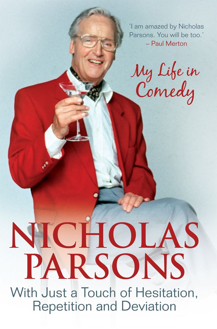 Nicholas Parsons: With Just a Touch of Hesitation,  Repetition and Deviation My Life in Comedy