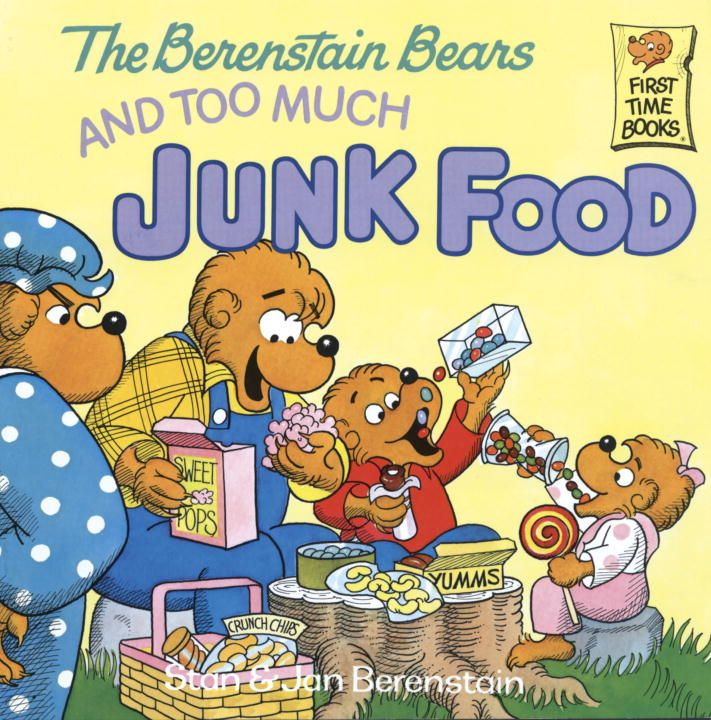 The Berenstain Bears and Too Much Junk Food By: Jan Berenstain,Stan Berenstain