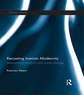 Recasting Iranian Modernity International Relations and Social Change