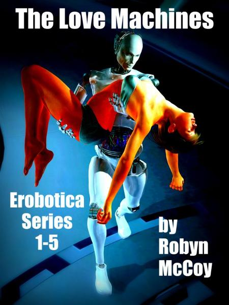 The Love Machines: The Erobotica Series 1 - 5