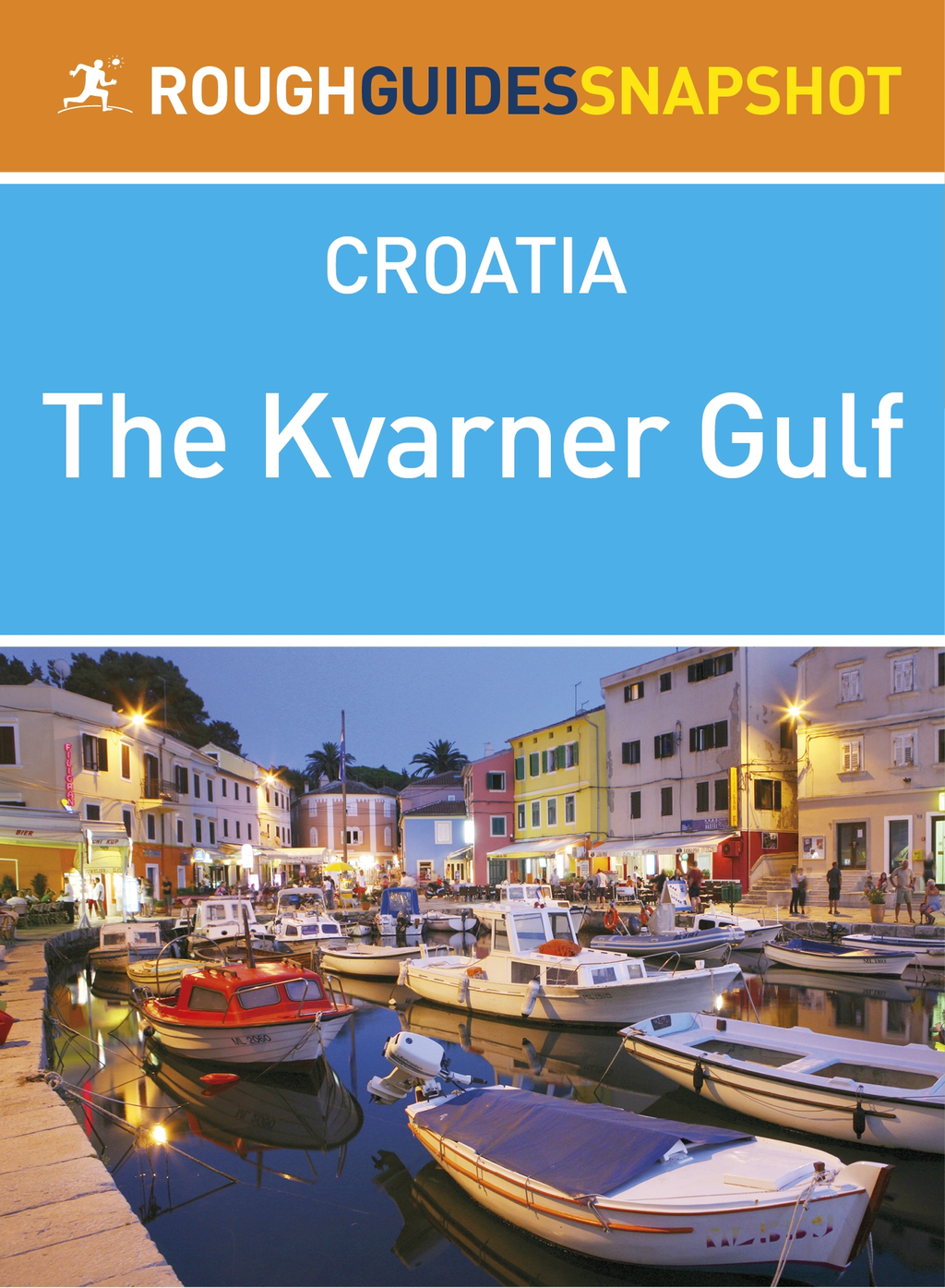 The Kvarner Gulf Rough Guides Snapshot Croatia (includes Rijeka, Opatija, Lovran, Cres, Lošinj, Krk, the Velebit, Rab and Pag)