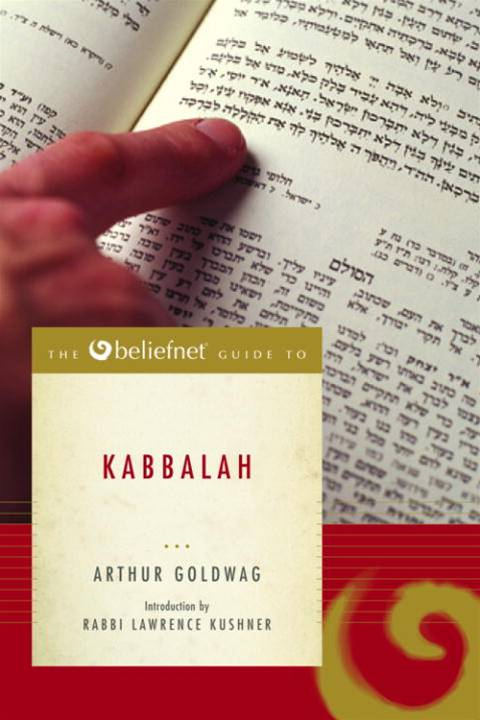 The Beliefnet Guide to Kabbalah By: Arthur Goldwag