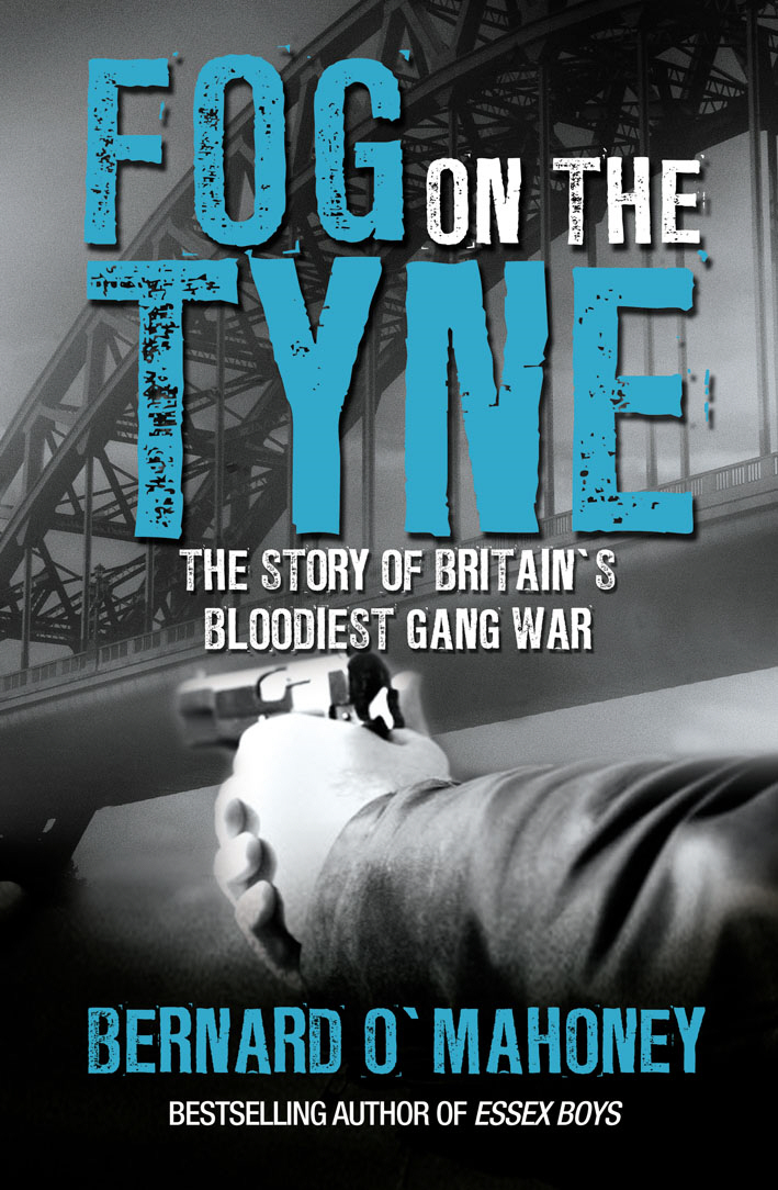 Fog on the Tyne The Story of Britain's Bloodiest Gang War