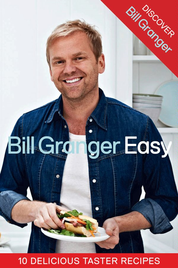 Discover Bill Granger: 10 Delicious,  Taster Recipes from ?Easy?