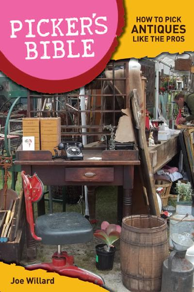 Picker's Bible: How To Pick Antiques Like the Pros By: Joe Willard