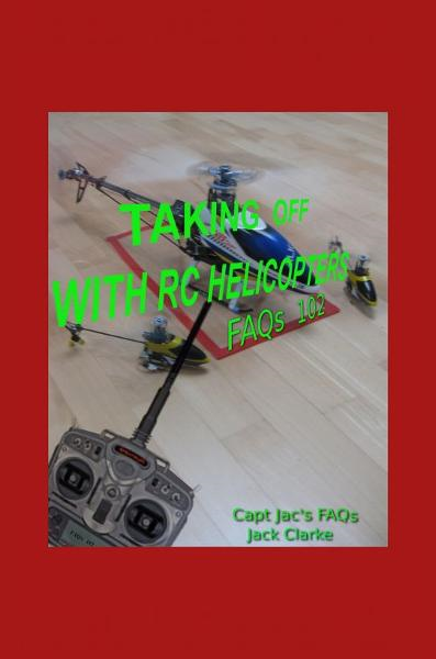 Taking Off With RC Helicopters: FAQs 102 By: Jack Clarke