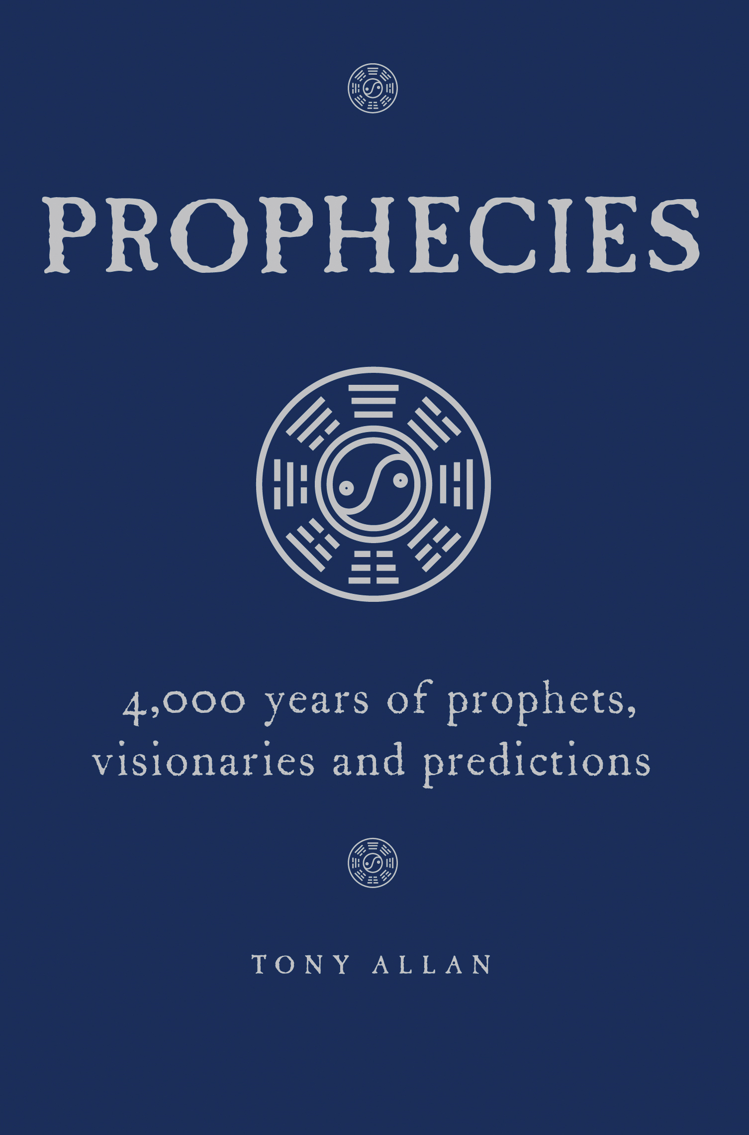 Prophecies: 4, 000 Years of Prophets,  Visionaries and Predictions