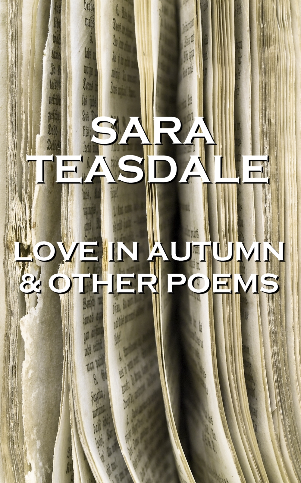 Sara Teasdale - Love In Autumn & Other Poems