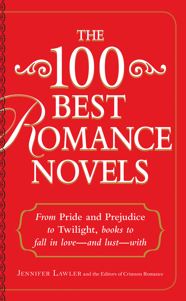 The 100 Best Romance Novels: From Pride and Prejudice to Twilight, Books to Fall in Love - and Lust - With By: Editors of Crimson Romance,Jennifer Lawler