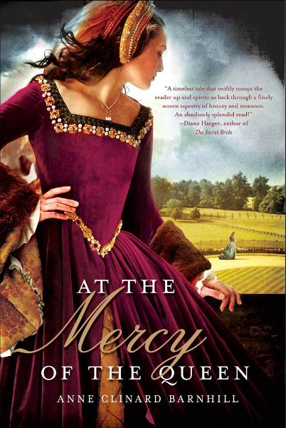 At the Mercy of the Queen By: Anne Clinard Barnhill