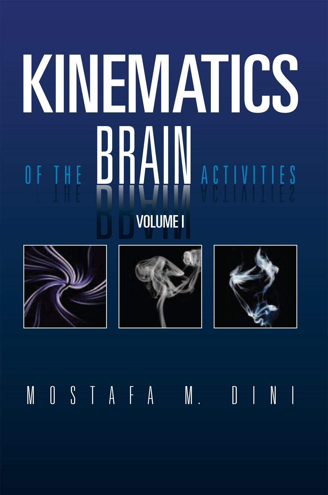 Kinematics Of The Brain Activities By: Mostafa M. Dini