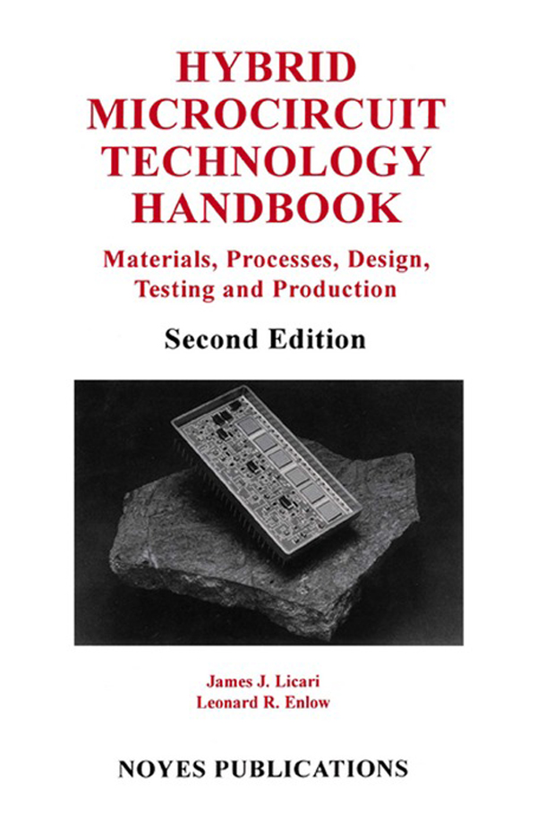 Hybrid Microcircuit Technology Handbook,  2nd Edition Materials,  Processes,  Design,  Testing and Production