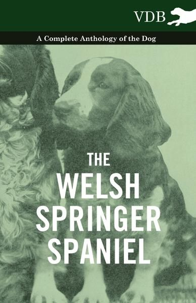 The Welsh Springer Spaniel - A Complete Anthology of the Dog