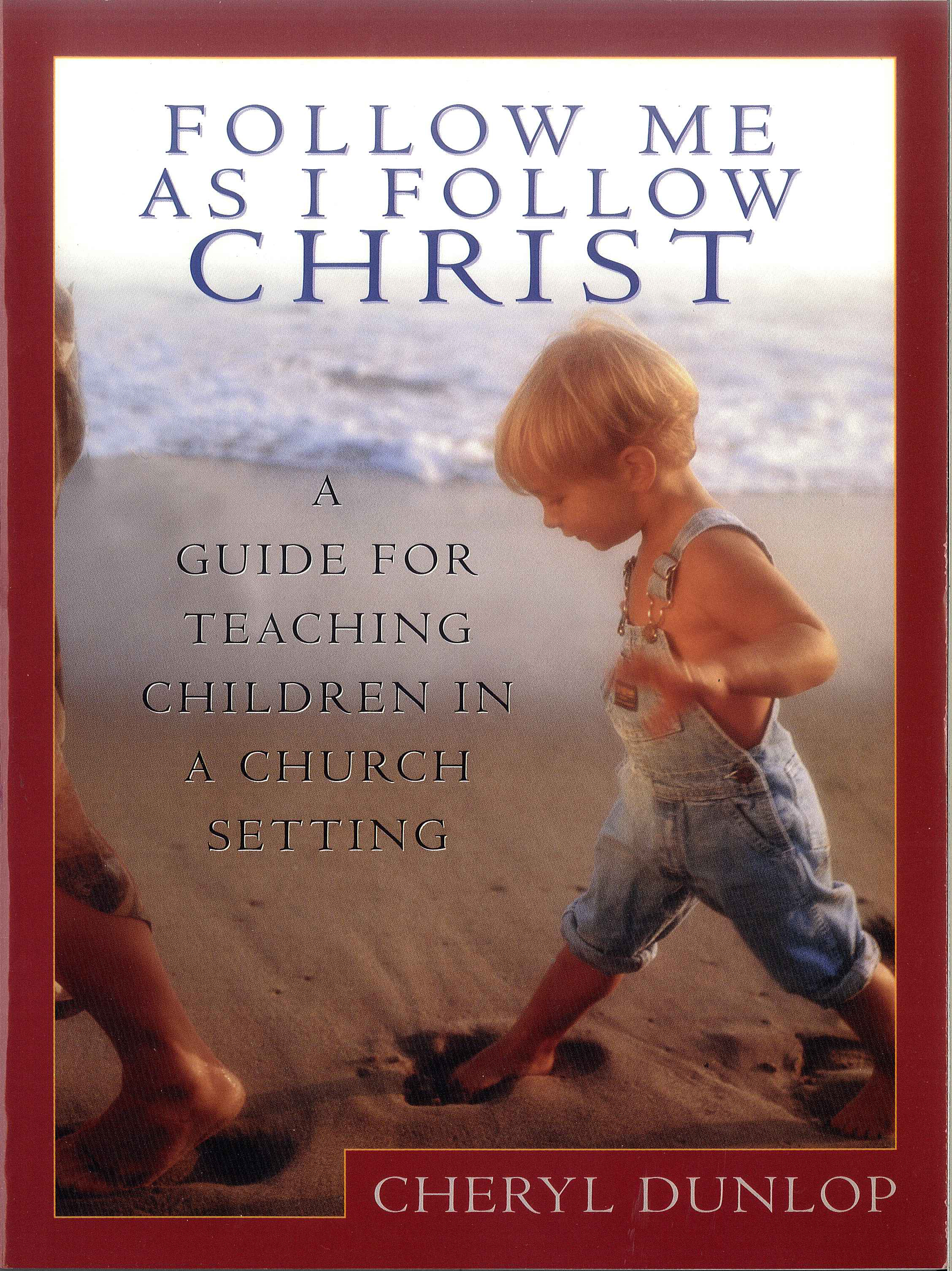 Follow Me As I Follow Christ By: Cheryl Dunlop