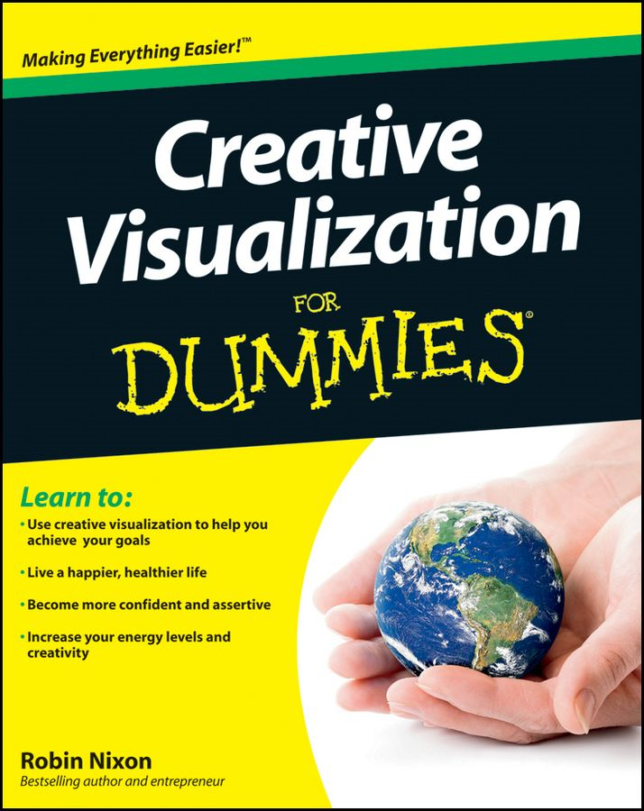 Creative Visualization For Dummies By: Robin Nixon