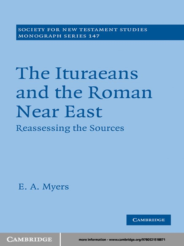 The Ituraeans and the Roman Near East Reassessing the Sources