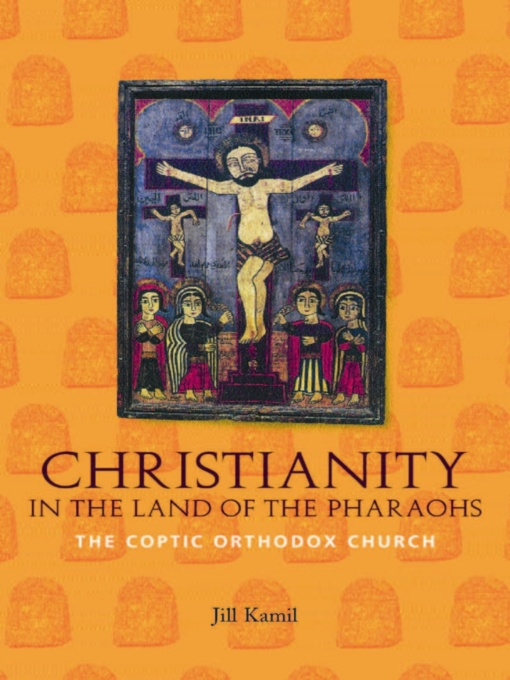Christianity in the Land of the Pharaohs The Coptic Orthodox Church