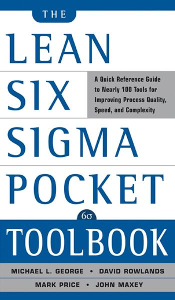 The Lean Six Sigma Pocket Toolbook: A Quick Reference Guide to 70 Tools for Improving Quality and Speed : A Quick Reference Guide to 70 Tools for Improving Quality and Speed: A Quick Reference Guide to 70 Tools for Improving Quality and Speed