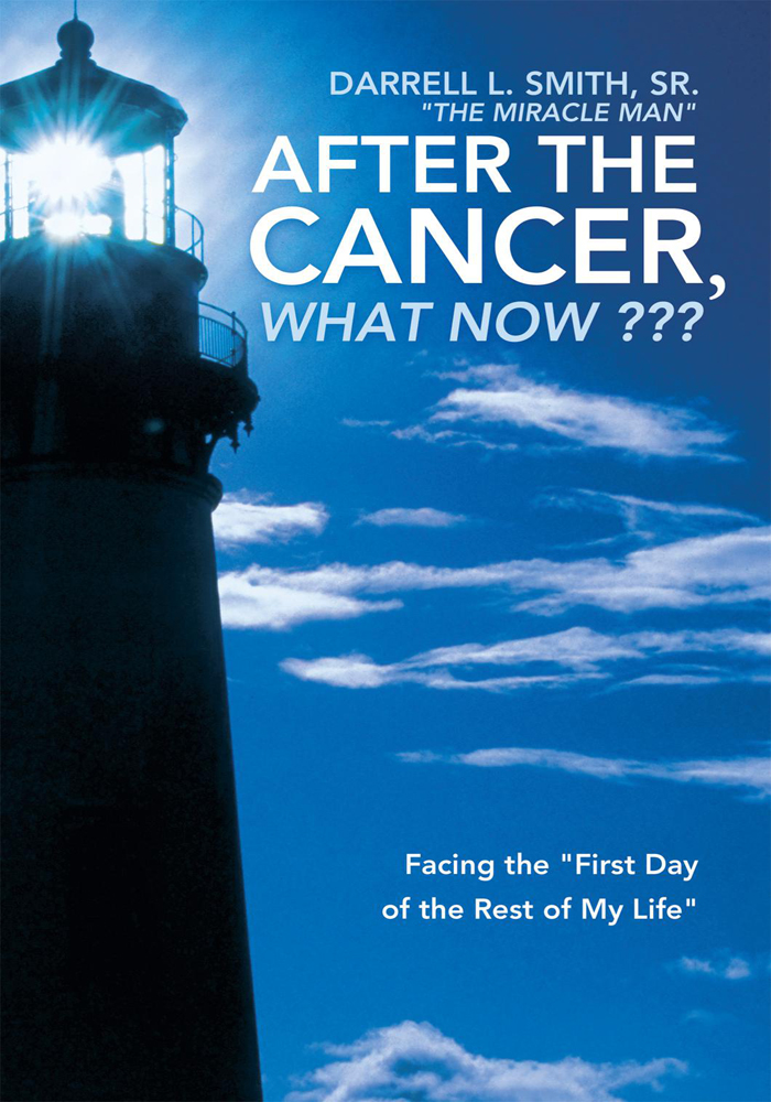 "After the Cancer, What Now ??? By: Darrell L. Smith, Sr. ""The Miracle Man"""