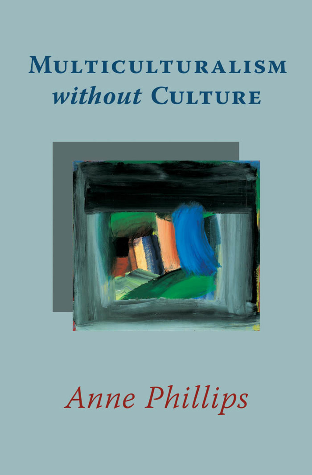 Multiculturalism without Culture By: Anne Phillips