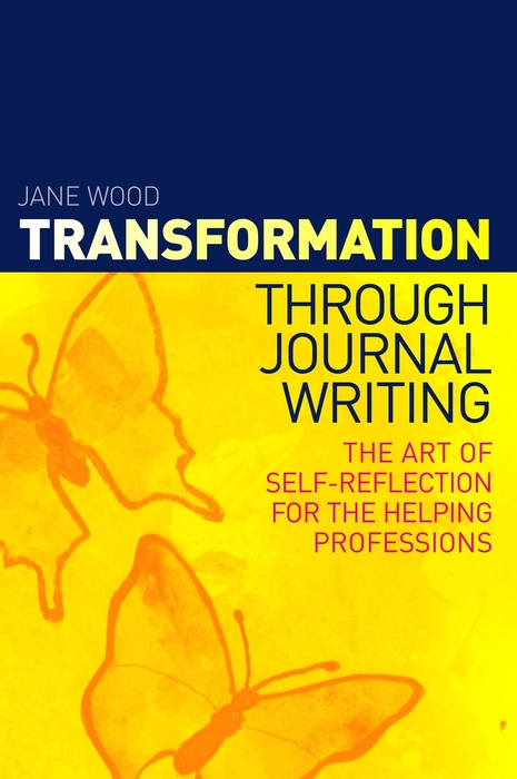 Transformation through Journal Writing The Art of Self-Reflection for the Helping Professions