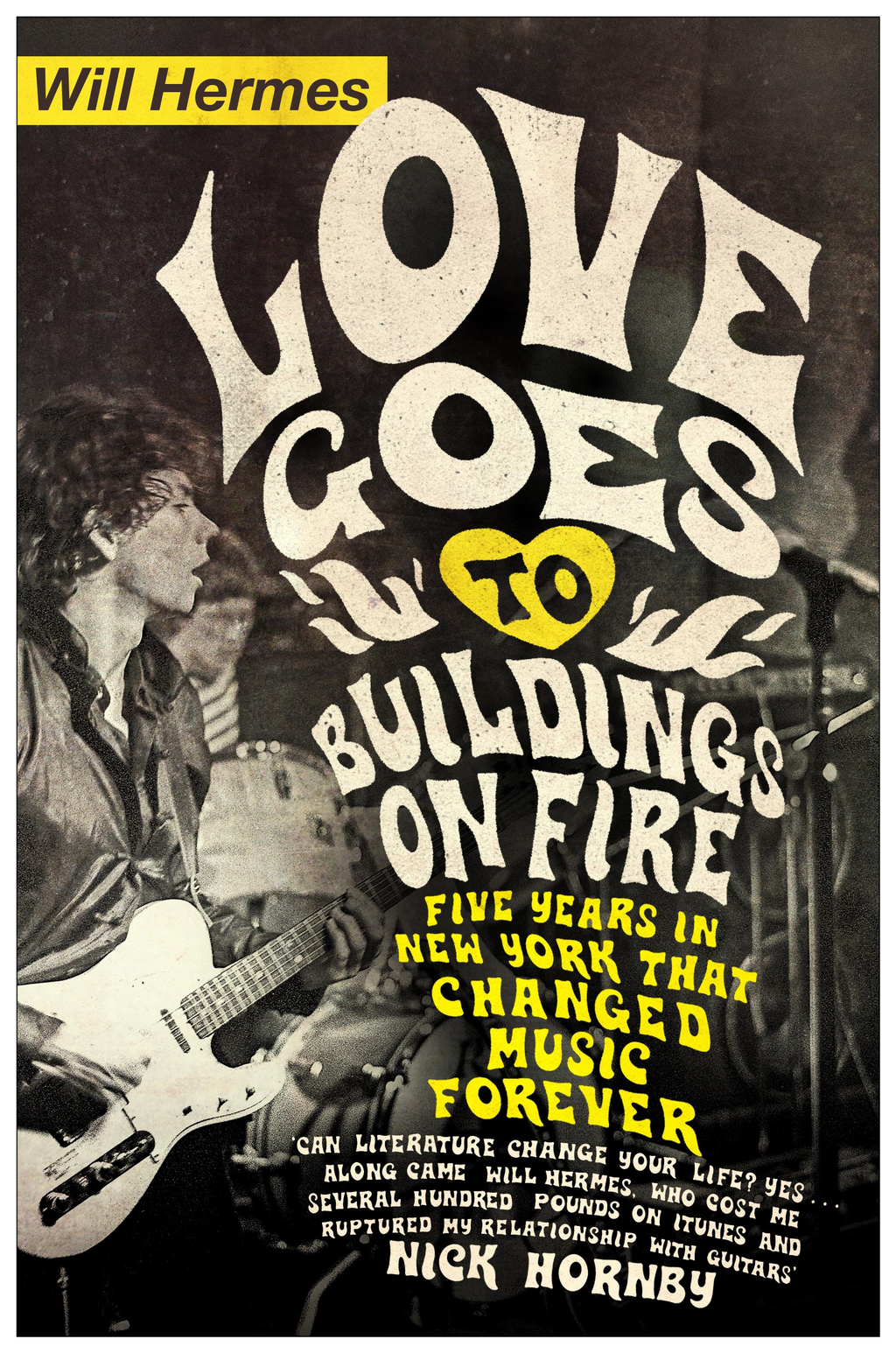 Love Goes to Buildings on Fire Five Years in New York that Changed Music Forever