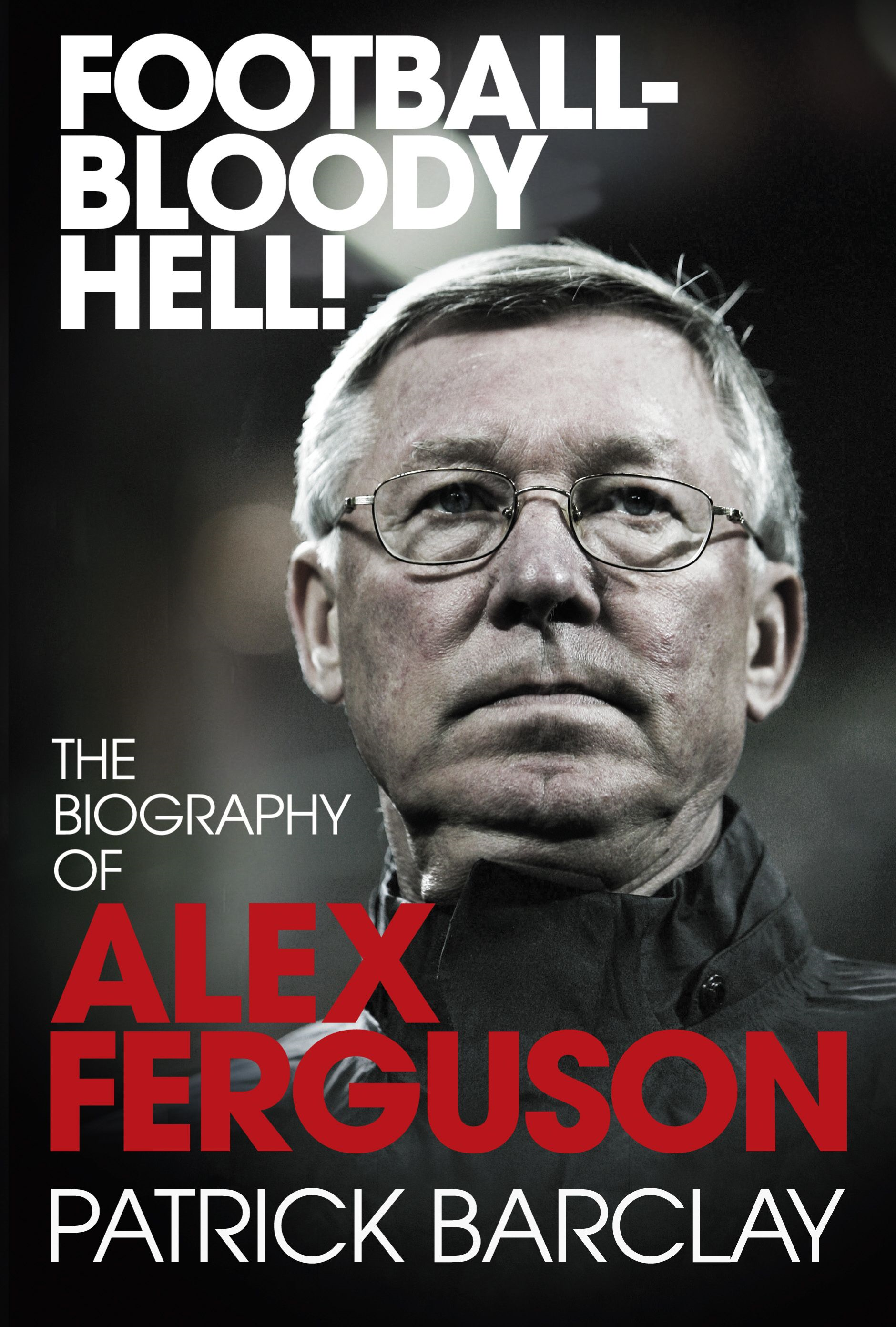 Football - Bloody Hell! The Biography of Alex Ferguson