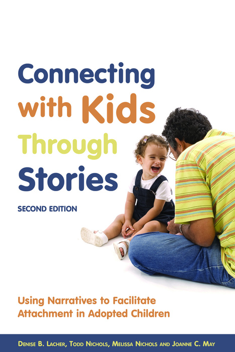 Connecting with Kids Through Stories Using Narratives to Facilitate Attachment in Adopted Children Second Edition