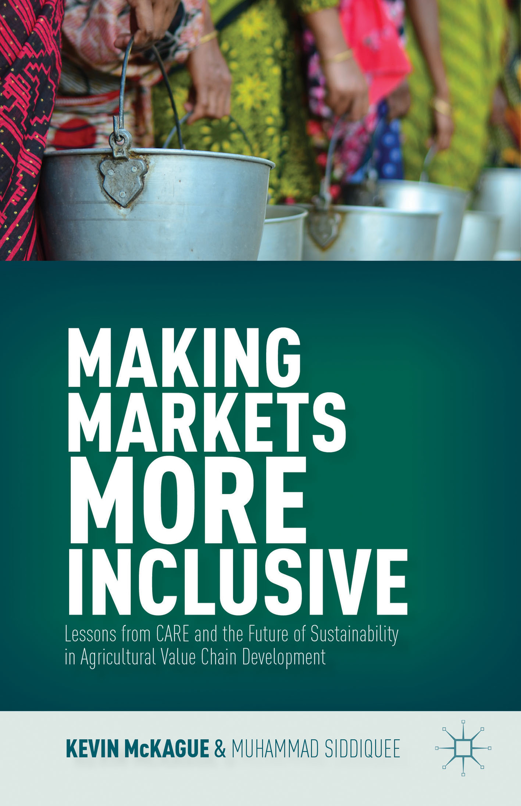 Making Markets More Inclusive Lessons from CARE and the Future of Sustainability in Agricultural Value Chain Development