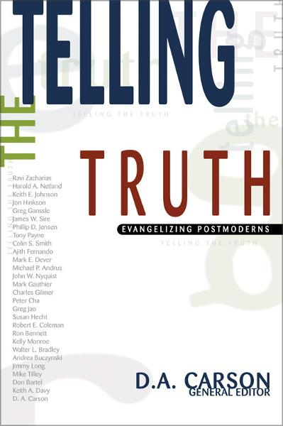 Telling the Truth By: D. A.   Carson