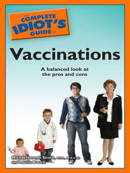The Complete Idiot's Guide to Vaccinations By: Laurie Bouck,Michael Joseph Smith,  M.D., M.S.C.E.