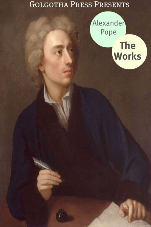The Works Of Alexander Pope By: Alexander Pope