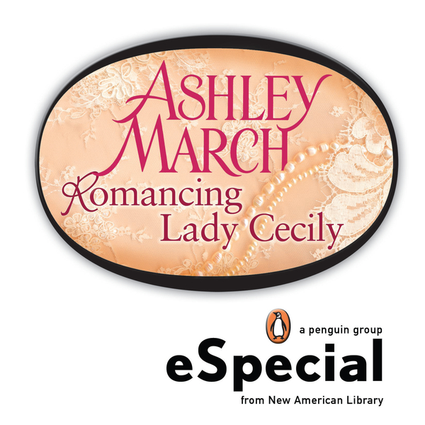 Romancing Lady Cecily By: Ashley March