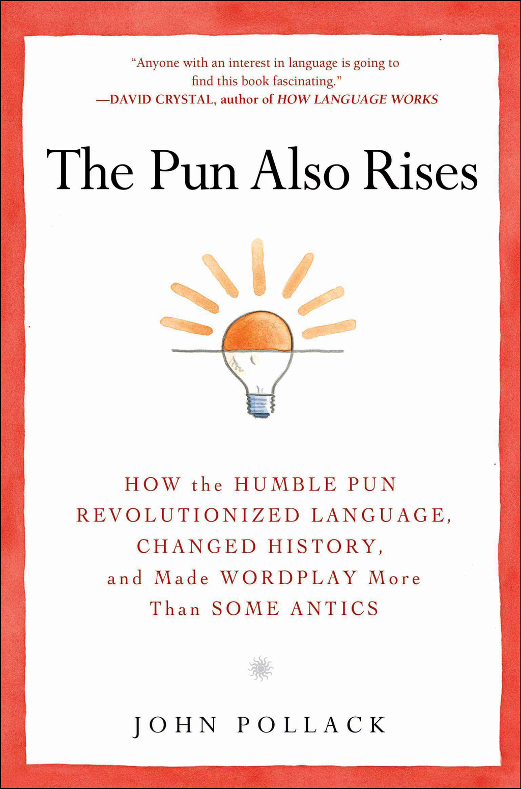 The Pun Also Rises How the Humble Pun Revolutionized Language,  Changed History,  and Made Wordplay More Than Some Antics