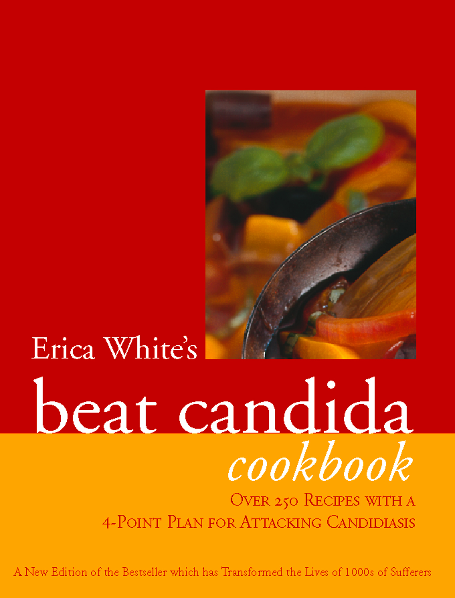 Erica White?s Beat Candida Cookbook: Over 250 recipes with a 4-point plan for attacking candidiasis